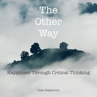 The Other Way: Happiness Through Critical Thinking