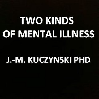 Two Kinds of Mental Illness