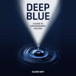 Deep Blue: A Guide to Empowerment Healing