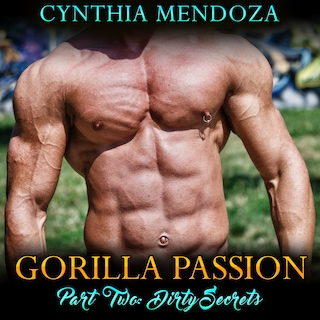 Gorilla Passion: Part Two - Dirty Secrets (Shifter Romance, Paranormal Shapeshifter, Gorilla Shifter)