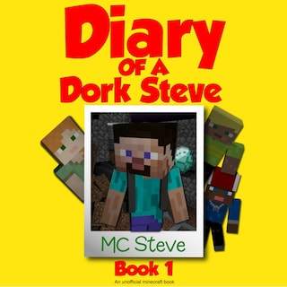 Minecraft: Diary of a Minecraft Dork Steve Book 1: Brave and Weak (An Unofficial Minecraft Diary Book)
