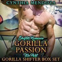 Shifter Romance: Gorilla Passion 2 Part Gorilla Shifter Box Set (Paranormal Shapeshifter Romance)