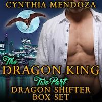 Billionaire Romance: Dragon King 2 Part Dragon Shifter Box Set (Shifter Romance Dragon Shifter Paranormal Romance)