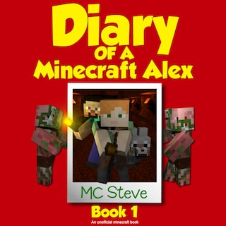 Diary of a Minecraft Alex Book 1: The Curse (An Unofficial Minecraft Diary Book)