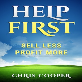 Help First: Sell Less. Profit More.