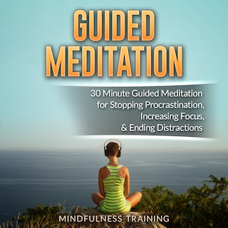 Guided Meditation: 30 Minute Guided Meditation for Positive Thinking, Mindfulness, & Self Healing (Self Hypnosis, Affirmations, Guided Imagery & Relaxation Techniques)