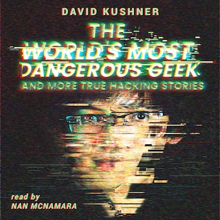 The World's Most Dangerous Geek: And More True Hacking Stories