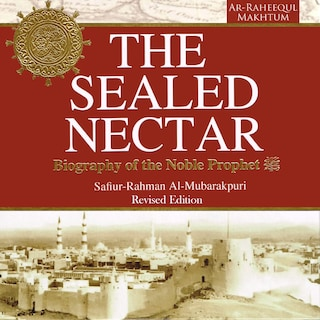 The Sealed Nectar: Biography of the Noble Prophet