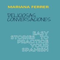 Books in Spanish: Deliciosas Conversaciones.  Easy Stories to Practice Your Spanish