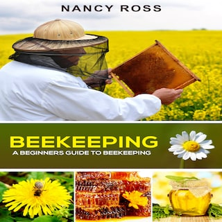 Beekeeping: A Beginners Guide To Beekeeping