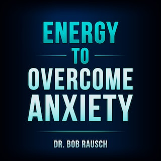 Energy To Overcome Anxiety