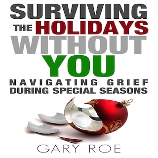 Surviving the Holidays Without You: Navigating Grief During Special Seasons