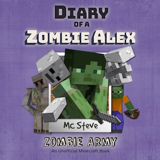 Minecraft: Diary of a Minecraft Zombie Alex Book 2: Zombie Army (Unofficial Minecraft Diary Book)