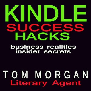 Kindle Success Hacks - Business Realities and Insider Secrets