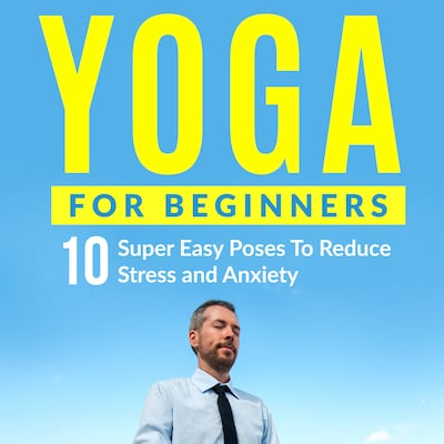 yoga for beginners 10 super easy poses to reduce stress