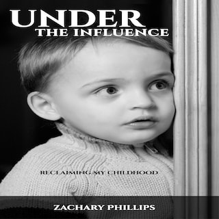 Under the Influence - Reclaiming my Childhood