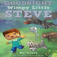 Goodnight, Wimpy Little Steve (An Unofficial Minecraft Book)