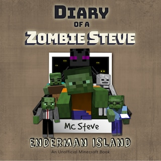 Diary of a MInecraft Zombie Steve Book 4: Enderman Island (An Unofficial Minecraft Diary Book)