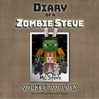 Diary of a Minecraft Zombie Steve Book 6: Wicked Wolves (An Unofficial Minecraft Diary Book)