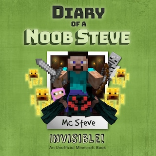 Diary of a Minecraft Noob Steve Book 4: Invisible (An Unofficial Minecraft Diary Book)