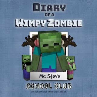 Diary of a Minecraft Wimpy Zombie Book 4: Join the Club (An Unofficial Minecraft Diary Book)