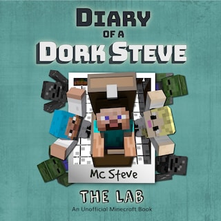 Diary of a Minecraft Dork Steve Book 5: The Lab (An Unofficial Minecraft Diary Book)