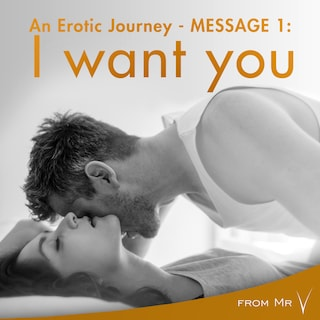 An Erotic Journey, Message 1: I want you