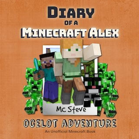 Diary of a Minecraft Alex Book 5: Ocelot Adventure (An Unofficial Minecraft Diary Book)