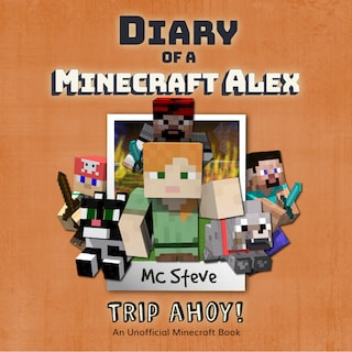 Diary of a Minecraft Alex Book 6: Trip Ahoy! (An Unofficial Minecraft Diary Book)