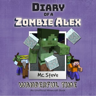 Diary of a Minecraft Zombie Alex Book 4: Wanderful Time (An Unofficial Minecraft Diary Book)