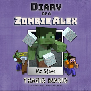Diary of a Minecraft Zombie Alex Book 5: Tragic Magic (An Unofficial Minecraft Diary Book)