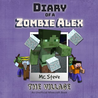 Diary of a Minecraft Zombie Alex Book 6: The Village (An Unofficial Minecraft Diary Book)