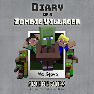 Diary of a Minecraft Zombie Villager Book 6: Frienemies (An Unofficial Minecraft Diary Book)