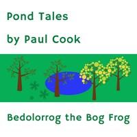 Pond Tales: Bedolorrog the Bog Frog