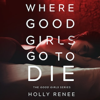 Where Good Girls Go to Die : The Good Girls Series, Volume 1