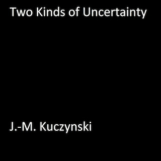 Two Kinds of Uncertainty