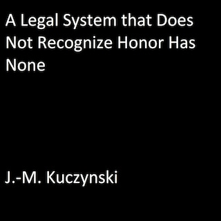 A Legal System that Does Not Recognize Honor Has None