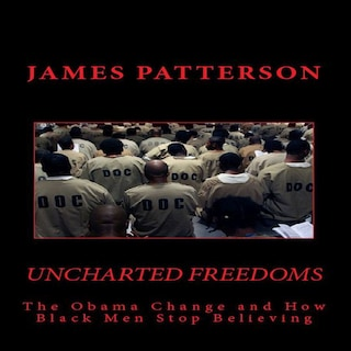 Uncharted Freedoms: The Obama Change and How Black Men Stop Believing