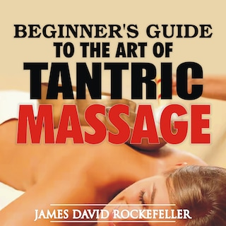 Beginners Guide to the Art of Tantric Massage - James
