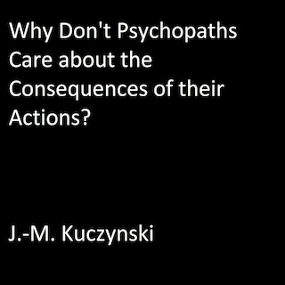 Why Don't Psychopaths Care about the Consequences of Their Own Actions?