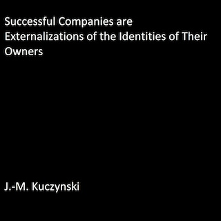 Successful Companies are Externalizations of the Identities of their Owners