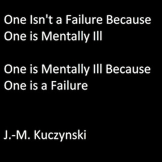 One Isn't a Failure because One is Mental Ill: One is Mentally Ill because One is a Failure