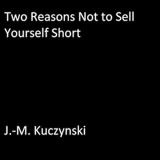 Two Reasons Not to Sell Yourself Short