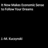 It Now Makes Economic Sense to Follow Your Dreams