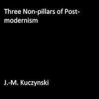 Three Non-pillars of Post-modernism
