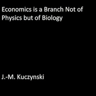 Economics is a Branch not of Physics but of Biology