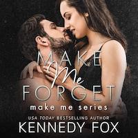 Make Me Forget (Make Me Series Book 1)