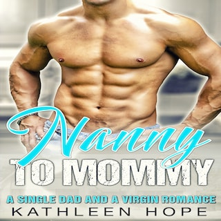 Nanny to Mommy: A Single Dad and a Virgin Romance