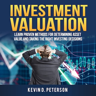 Investment Valuation: Learn Proven Methods For Determining Asset Value And Taking The Right Investing Decisions