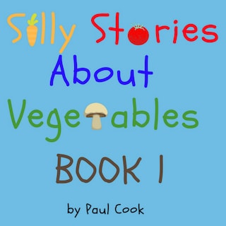 Silly Stories About Vegetables Book 1